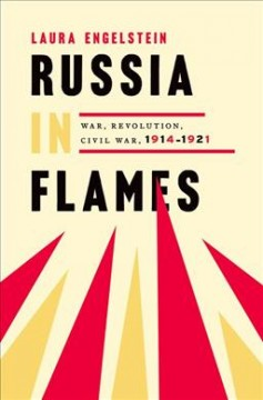 Russia In Flames: War, Revolution, Civil War, 1914-1921