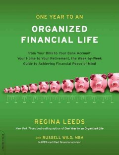 One year to an organized financial life : from your bills to your bank account, your home to your retirement, the week-by-week guide to achieving financial peace of mind