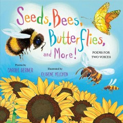 Seeds, Bees, Butterflies, and More!: Poems for Two Voices: Poems