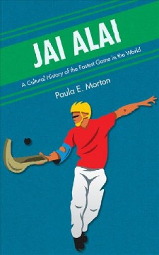 Jai Alai: a Cultural History of the Fastest Game in the World