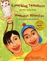 Laughing Tomatoes and Other Spring Poems = Jitomates risueños y otros poemas de primavera