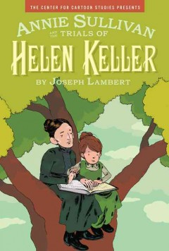 The Center for Cartoon Studies Presents Annie Sullivan and the Trials of Helen Keller