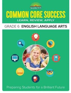 Barron's Common Core Success: Grade 6 English Language Arts