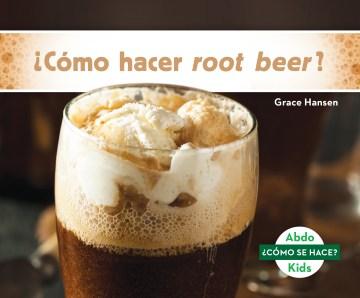 ¿Cómo hacer root beer?