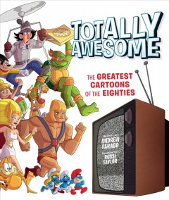 Totally Awesome: the Greatest Cartoons of the Eighties