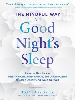 The Mindful Way to a Good Night's Sleep: Discover How to Use Dream Work, Meditation, and Journaling to Sleep Deeply and Wake Up Well