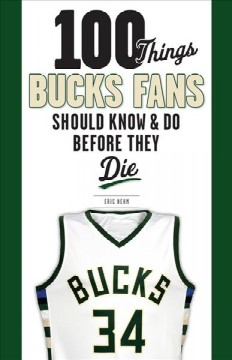 100 Things Bucks Fans Should Know and Do Before They Die
