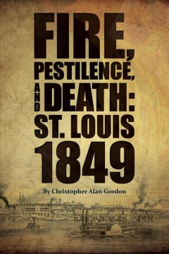 Fire, Pestilence, and Death: St. Louis, 1849