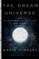 The dream universe : how fundamental physics lost its way Book Cover