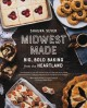 Midwest made : big, bold baking from the heartland Book Cover