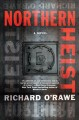 Northern heist : a novel Book Cover