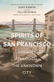 Spirits of San Francisco : voyages through the unknown city Book Cover