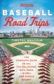 Moon. Baseball road trips : the complete guide to all the ballparks, with beer, bites, and sights nearby Book Cover