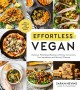 Effortless vegan : delicious plant-based recipes with easy instructions, few ingredients and minimal cleanup Book Cover