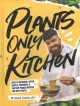 Plants-only kitchen : over 70 delicious, super -simple, powerful & protein-packed recipes for busy people Book Cover