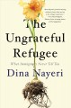 The ungrateful refugee : what immigrants never tell you Book Cover