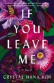If you leave me : a novel Book Cover