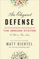 Elegant defense : the extraordinary new science of the immune system : a tale in four lives Book Cover