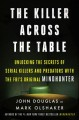 The killer across the table : unlocking the secrets of serial killers and predators with the FBI's original mindhunter Book Cover
