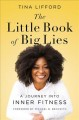 The little book of big lies : a journey into inner fitness Book Cover
