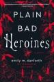 Plain bad heroines : a novel Book Cover