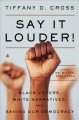 Say it louder! : black voters, white narratives, and saving our democracy Book Cover