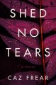 Shed no tears : a novel Book Cover