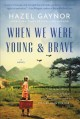 When we were young & brave : a novel Book Cover