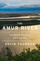 The Amur River : between Russia and China Book Cover
