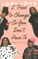 I tried to change so you don't have to : true life lessons Book Cover