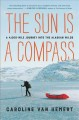 The sun is a compass : a 4,000-mile journey into the Alaskan wilds Book Cover