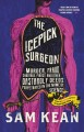 The icepick surgeon : murder, fraud, sabotage, piracy, and other dastardly deeds perpetrated in the name of science Book Cover