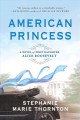 American princess : a novel of first daughter Alice Roosevelt Book Cover