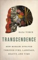 Transcendence : how humans evolved through fire, language, beauty, and time Book Cover