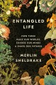 Entangled life : how fungi make our worlds, change our minds & shape our futures Book Cover