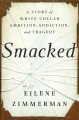 Smacked : a story of white-collar ambition, addiction, and tragedy Book Cover