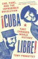 Cuba libre! : Che, Fidel, and the improbable revolution that changed world history Book Cover