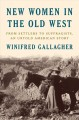 New women in the old west : from settlers to suffragists, an untold American story Book Cover