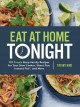 Eat at Home Tonight : 101 Simple Busy-Family Recipes for Your Slow Cooker, Sheet Pan, Instant Pot, and More Book Cover