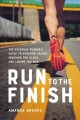 Run to the finish : the everyday runner's guide to avoiding injury, ignoring the clock, and loving the run Book Cover