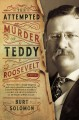 The attempted murder of Teddy Roosevelt Book Cover