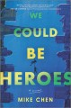 We could be heroes : a novel Book Cover