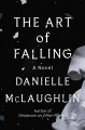 The art of falling : a novel Book Cover