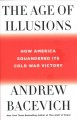 The age of illusions : how America squandered its Cold War victory Book Cover