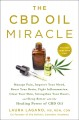 The CBD oil miracle : manage pain, improve your mood, boost your brain, fight inflammation, clear your skin, strengthen your heart, and sleep better with the healing power of CBD oil Book Cover