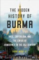 The hidden history of Burma : race, capitalism, and the crisis of democracy in the 21st century Book Cover