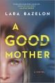 A good mother : a novel Book Cover