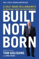 Built, not born : a self made billionaire's no-nonsense guide for entrepreneurs Book Cover
