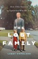 The lost family : how DNA testing is upending who we are Book Cover
