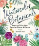 Watercolor botanicals : learn to paint your favorite plants and florals Book Cover